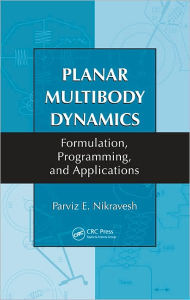 Planar Multibody Dynamics: Formulation, Programming, and Applications - Parviz E. Nikravesh