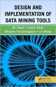 Design and Implementation of Data Mining Tools - Bhavani Thuraisingham, Latifur Khan, Lei Wang, Mamoun Awad