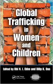 Global Trafficking in Women and Children - Obi N.I. Ebbe (Editor), Dilip K. Das (Editor)