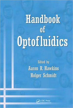 Handbook of Optofluidics - Aaron R. Hawkins (Editor), Holger Schmidt (Editor)