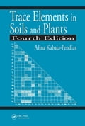Trace Elements in Soils and Plants, Fourth Edition - Kabatapendias, Alina