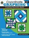 Coordinate Graphing: Creating Geometry Quilts Grd 4 & Up - Marci Mathers