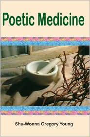 Poetic Medicine - Shu-Wonna Gregory Young