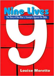 Nine Lives: The Story of One Man's Triu - Louise Moretto