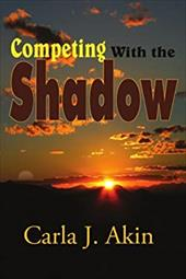 Competing with the Shadow - Akin, Carla J.