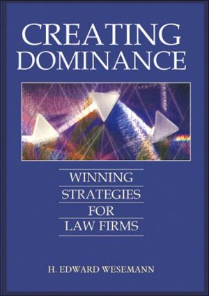Creating Dominance: Winning Strategies for Law Firms - H. Edward Wesemann