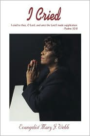 I Cried - Mary J. Webb, Evangelist Mary Webb
