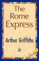 Rome Express - Arthur Griffiths;  Arthur Griffiths;  1stWorld Library