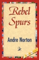 Rebel Spurs - Andre Norton;  Andre Norton;  1stWorld Library