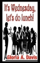 It's Wednesday, Let's Do Lunch! - Gloria A Davis;  1st World Library;  1st World Publishing