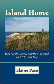 Island Home: Why People Come to Martha's Vineyard and Why They Stay - Elaine Pace