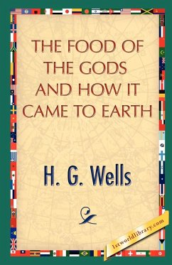 The Food of the Gods and How It Came to Earth - Wells, H. G.