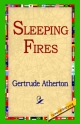 Sleeping Fires - Gertrude Franklin Horn Atherton;  1st World Library;  1stWorld Library