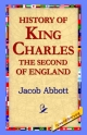 History of King Charles the Second of England - Jacob Abbot;  1st World Library;  1stWorld Library