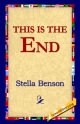 This Is the End - Stella Benson;  1stWorld Library