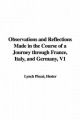 Observations and Reflections Made in the Course of a Journey Through France, Italy, and Germany, V1 - Hester Piozzi  Lynch