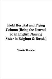 Field Hospital and Flying Column (Being - Violetta Thurstan