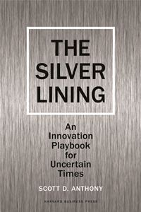 Silver Lining: Your Guide to Innovating in a Downturn - Scott Anthony