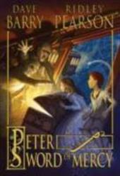 Peter and the Sword of Mercy - Barry, Dave / Pearson, Ridley / Call, Greg