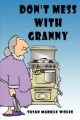 Don't Mess with Granny - Susan Wolfe  Markle