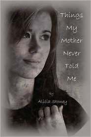 Things My Mother Never Told Me - Alicia Stoney