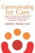 Communicating for Care: How to Form a Successful Team with the Alzheimer's Patient, Caregiver, and Doctor