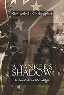 A Yankee's Shadow: A Civil War Saga