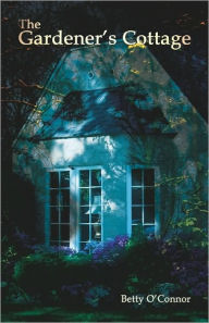 The Gardener's Cottage - Betty O'Connor