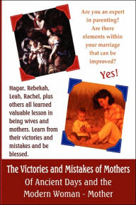 The Victories and Mistakes of Mothers of Ancient Days and the Modern Woman - Mother - Melissa Smith