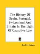 The History of Spain, Portugal, Switzerland and Britain in the Light of Causative Law