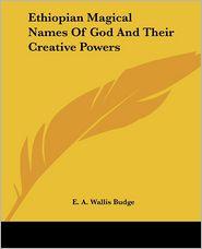 Ethiopian Magical Names Of God And Their Creative Powers - E. Budge