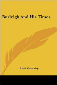 Burleigh And His Times - Macaulay