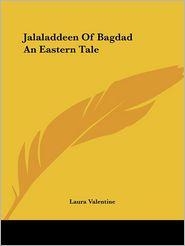 Jalaladdeen of Bagdad an Eastern Tale - Laura Valentine (Editor)
