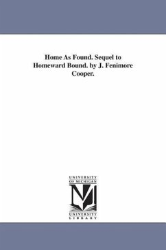 Home as Found. Sequel to Homeward Bound. by J. Fenimore Cooper. - Cooper, James Fenimore