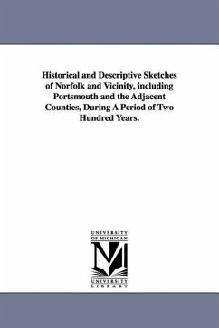 Historical and Descriptive Sketches of Norfolk and Vicinity, Including Portsmouth and the Adjacent Counties, During a Period of Two Hundred Years. - Forrest, William S.