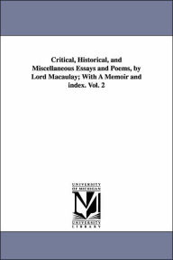 Critical, Historical, and Miscellaneous Essays and Poems, by Lord Macaulay; with a Memoir and Index - Thomas Babington Macaulay