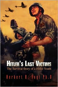 Hitler's Last Victims: The Survival Story of a Hitler Youth - Herbert R. Vogt