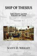 Ship of Theseus: The Heavy Laden Flight of Time - Volume II