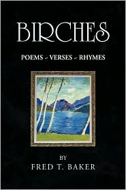 Birches: Poems ~ Verses ~ Rhymes - Fred T. Baker
