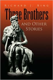 Three Brothers And Other Stories - Richard J. Bing