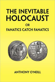 The Inevitable Holocaust or Fanatics Catch Fanatics - Anthony O'Neill