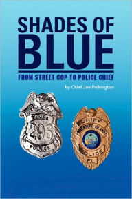 Shades of Blue: From Street Cop to Police Chief - Chief Joe Pelkington