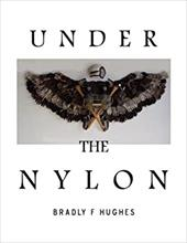 Under the Nylon - Hughes, Bradly F.