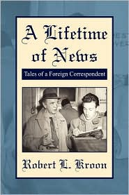A Lifetime Of News - Robert L. Kroon