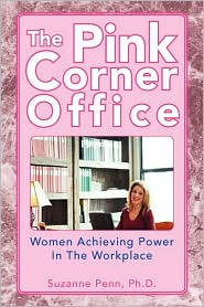 The Pink Corner Office: Women Achieving Power in the Workplace - Suzanne Penn Ph.D.