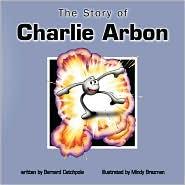 The Story of Charlie Arbon - Bernard Catchpole