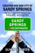 Creating the New City of Sandy Springs: The 21st Century Paradigm: Private Industry