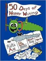 Fifty Days of Happy Writing: A Kindergarten Writing Curriculum - Rebecca Oryniak