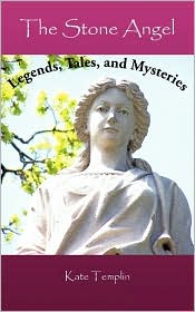The Stone Angel: Legends, Tales, and Mysteries - Kate Templin
