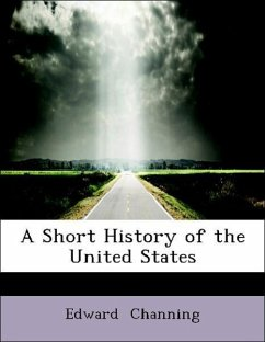 A Short History of the United States - Channing, Edward